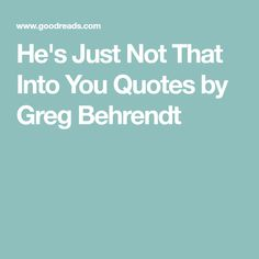 He's Just Not That Into You Quotes by Greg Behrendt
