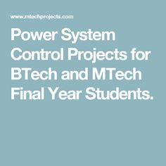 Power System Control Projects for BTech and MTech Final Year Students.