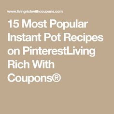 15 Most Popular Instant Pot Recipes on PinterestLiving Rich With Coupons®