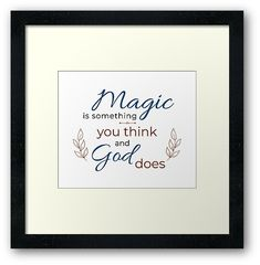 Magic is something you think and God does – typography inspirational spiritual quote wall decor Wall Decor Quotes, Quote Wall, Framed Prints, Canvas Prints, Typography Quotes, Spiritual Quotes, Spirituality, Positivity, Magic