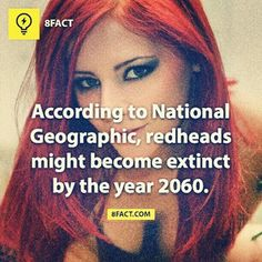To know what you don't know > 8fact! To me, I hope not! Red hair is so pretty.