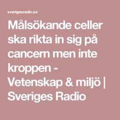Målsökande celler ska rikta in sig på cancern men inte kroppen - Vetenskap & miljö | Sveriges Radio