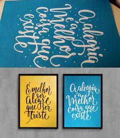 """Calligraphy posters, by Mariane Rodrigues. """"É melhor ser alegre que ser triste, a alegria é a melhor coisa que existe"""" (Samba da Benção - Vinícius de Moraes quote); Pointed brush pen on Canson Mi-Teintes paper.  29,7 x 42 cm."""