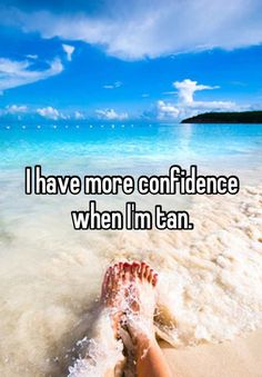 I have more confidence when I'm tan.