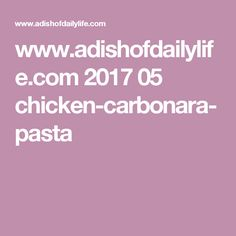 www.adishofdailylife.com 2017 05 chicken-carbonara-pasta