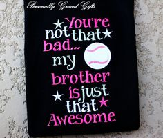 Baseball Sister-You're Not that Bad My Brother is just that Awesome Embroidered Shirt or Bodysuit -You Pick Colors-Update as Needed by PersonallyGraced, $25.00