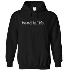 Band Is Life - Do you love band? Do you love marching band, jazz band, concert band, or any kind of band? This hoodie or tee is for you! (Music Tshirts)