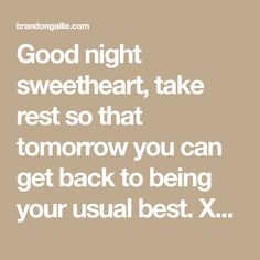 Good night sweetheart, take rest so that tomorrow you can get back to being your usual best. Good Night For Him, Good Night Text Messages, Good Night Sweetheart, Message For Boyfriend, Late Night Thoughts, Love You, Rest, Quotes, Good Evening Messages