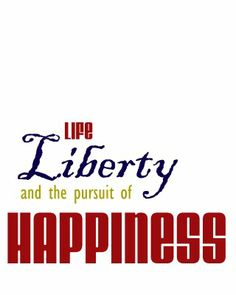 Life, Liberty, and the Pursuit of Happiness <3