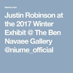 Justin Robinson at the 2017 Winter Exhibit @ The Ben Navaee Gallery  @niume_official
