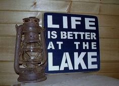 Life Is better At The Lake!!  It sure is.