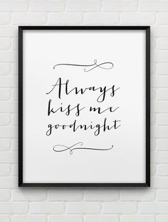 PRINTABLE INSTANT DOWNLOAD OF TWO FILES - IN JPG AND PDF FORMAT    Always kiss me goodnight - minimalistic black and white print.    The dimensions