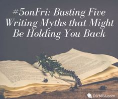 #5onFri: Busting Five Writing Myths That Might Be Holding You Back