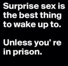 Now that's funny! Unless you ARE in prison.