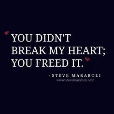 You didn't break my heart you freed it