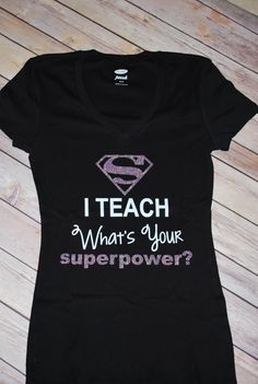 I Teach what's your superpower Shirt,Womes Teacher T-shirt by bowforbows on Etsy https://www.etsy.com/listing/230813517/i-teach-whats-your-superpower-shirtwomes