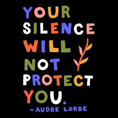 Your Silence Will Not Protect You - Audre Lorde Quote T-Shirt Good Quotes, Famous Quotes, Me Quotes, Inspirational Quotes, Faith Quotes, Protest Art, Protest Signs, Amy Poehler, The Words