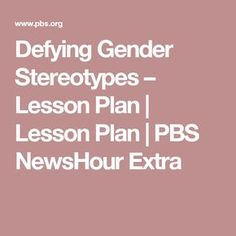 Defying Gender Stereotypes – Lesson Plan | Lesson Plan | PBS NewsHour Extra