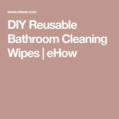 DIY Reusable Bathroom Cleaning Wipes | eHow