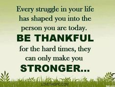 the hard times life quotes quotes positive quotes life quote quotes about life stronger