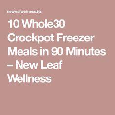 10 Whole30 Crockpot Freezer Meals in 90 Minutes – New Leaf Wellness