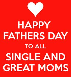 happy fathers day to single moms quotes