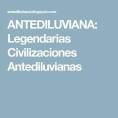 ANTEDILUVIANA: Legendarias Civilizaciones Antediluvianas