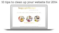 10 simple tips to clean up your website and make the year 2014 your best year ever! http://www.happygirldesign.com