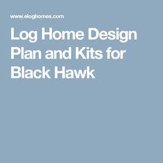 Log Home Design Plan and Kits for Black Hawk
