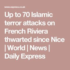 Up to 70 Islamic terror attacks on French Riviera thwarted since Nice | World | News | Daily Express