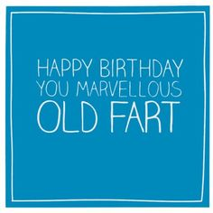 You Marvellous Old Fart Card - http://www.temptationgifts.com/product/pigment-happy-jackson-you-marvellous-old-fart-greeting-card.html £1.98