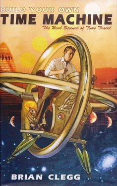 """""""Build Your Own Time Machine"""" by Brian Clegg - This book explains our best…"""