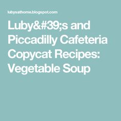 Luby's and Piccadilly Cafeteria Copycat Recipes: Vegetable Soup