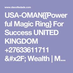 USA-OMAN{{Powerful Magic Ring} For Success UNITED KINGDOM +27633611711 / Wealth | Money Spell KUWAIT Uk ... - Classified Ad Lost Love Spells, Money Spells, Magic Ring, Spelling, Wealth, Health And Wellness, United Kingdom, Success, Usa