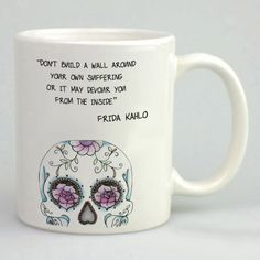 http://thepodomoro.com/products/frida-kahlo-sugar-skull-quote-mug-tea-mug-coffee-mug