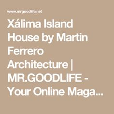Xálima Island House by Martin Ferrero Architecture | MR.GOODLIFE - Your Online Magazine for the Goodlife