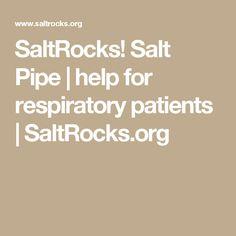 SaltRocks! Salt Pipe   help for respiratory patients   SaltRocks.org