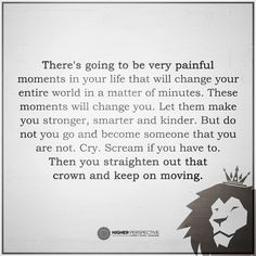 Straighten out that crown and keep on moving. Keep Moving, My Spirit, Quotes About Strength, Great Quotes, You Changed, Make Me Smile, Crying, Wisdom, In This Moment