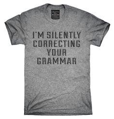 I'm Silently Correcting Your Grammar Shirt, Hoodies, Tanktops