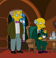 Find someone who looks at you the same way Smithers looks at Burns