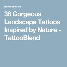 38 Gorgeous Landscape Tattoos Inspired by Nature - TattooBlend