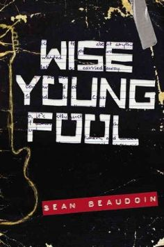 Wise Young Fool (BOOK)--A teenaged guitarist in a rock band deals with loss and anger as he relates the events that landed him in a juvenile detention center.