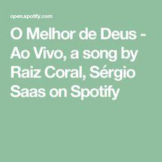 O Melhor de Deus - Ao Vivo, a song by Raiz Coral, Sérgio Saas on Spotify
