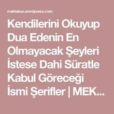 Kendilerini Okuyup Dua Edenin En Olmayacak Şeyleri İstese Dahi Süratle Kabul Göreceği İsmi Şerifler Sheriffs, the name of those who read and pray themselves will be accepted quickly even if they want the most unlikely things – MEKTEB Food Quotes, Mom Humor, Motto, Prayers, Names, Reading, Health, Turkish Kitchen, Crafts