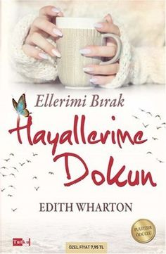 Edith Wharton Ellerimi Bırak Hayallerime Dokun Umutlarının bittiği yerde hayallerine sarıl!Seni özlemek, üşümek gibi soğuk bir akşamüstü. Sıcak bir yer bulup sığınmak istersin ya hani, öyle ihtiyacım var işte, yüreğine sığınıp, nefesinde ısınmaya.Seninle karşılaştıktan sonra artık sonsuza kadar yaşamak istemiyorum. Seninle bir gün yaşayayım, kelebek misali sadece bir günlük ömrüm olsun. Ya çok yanlış zamanda karşılaştık ya da hiç karşılaşmaması gereken iki insandık. Biz neydik bilmiyorum…