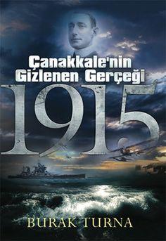 canakkalenin gizlenen gercegi   1915 - burak turna - robot yayincilik  http://www.idefix.com/kitap/canakkalenin-gizlenen-gercegi-1915-burak-turna/tanim.asp