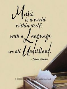 'Music is a world within itself, with a language we all understand' - Stevie Wonder
