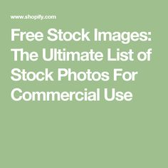 Free Stock Images: The Ultimate List of Stock Photos For Commercial Use