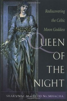 Queen of the Night: Rediscovering the Celtic Moon Goddess by Sharynne MacLeod NicMhacha,http://www.amazon.com/dp/1578632846/ref=cm_sw_r_pi_dp_CxWitb00SC6THYBR