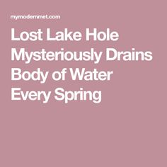 Lost Lake Hole Mysteriously Drains Body of Water Every Spring